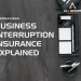 Business Interruption Insurance Explained